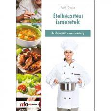 Ételkészítés ismeretek - Az alapoktól a mesterszintig