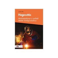 Hegesztés - Munkatankönyv a szóbeli tételek kidolgozásához